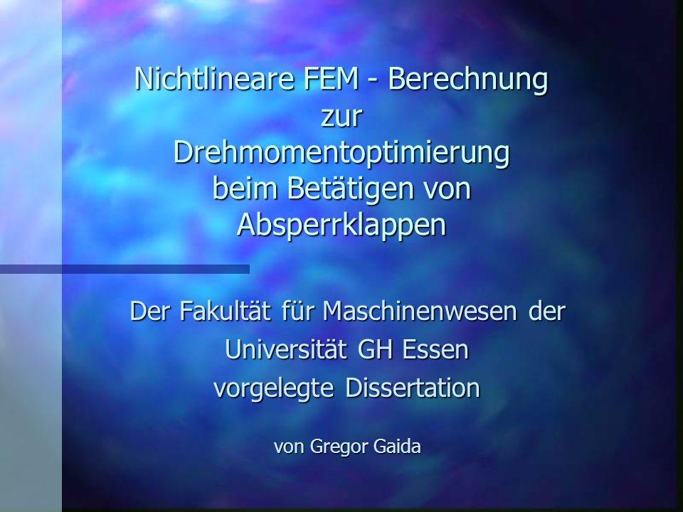 Nichtlineare FEM - Berechnung zur Drehmomentoptimierung beim Betätigen von Absperrklappen Der Fakultät für Maschinenwesen der Universität GH Essen vor