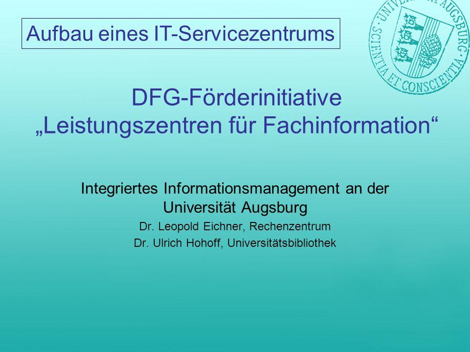 Aufbau eines IT-Servicezentrums DFG-Förderinitiative Leistungszentren für Fachinformation Integriertes Informationsmanagement an der Universität Augsb
