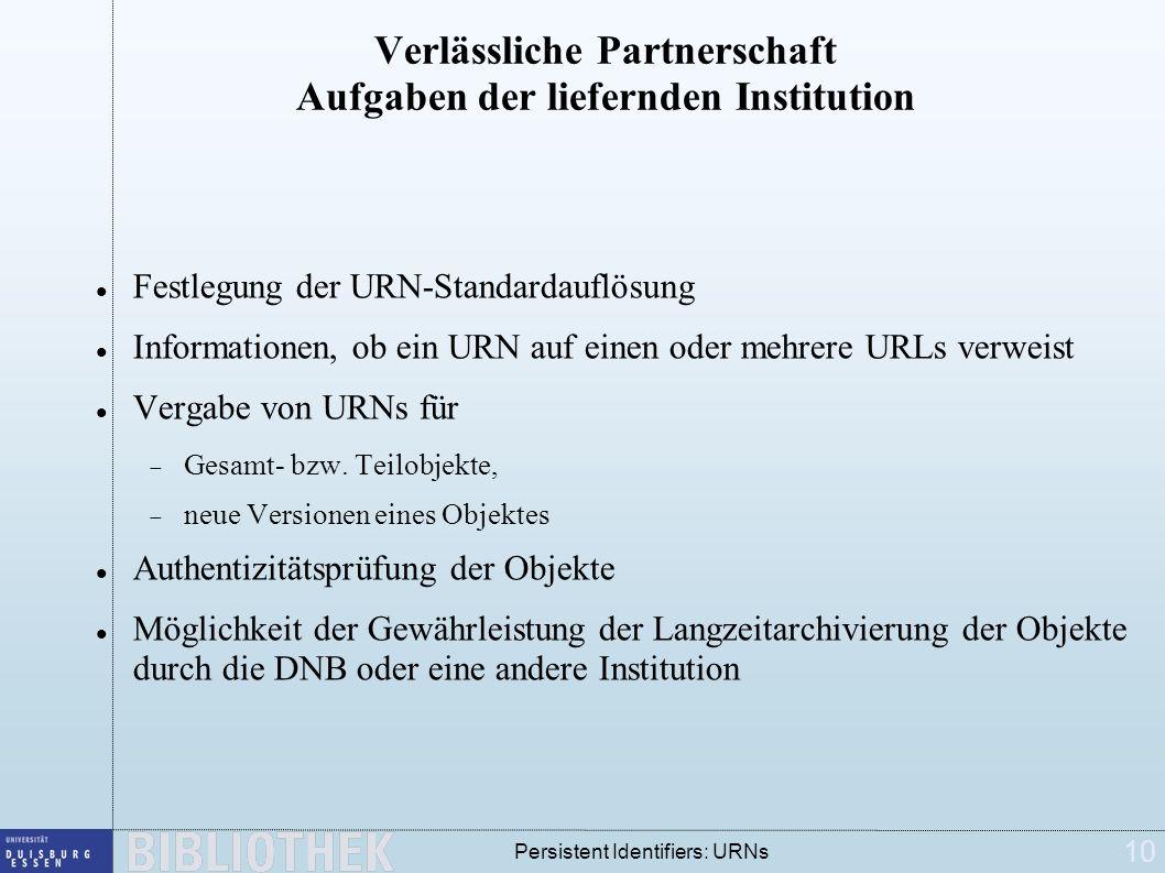 10 Persistent Identifiers: URNs Verlässliche Partnerschaft Aufgaben der liefernden Institution Festlegung der URN-Standardauflösung Informationen, ob