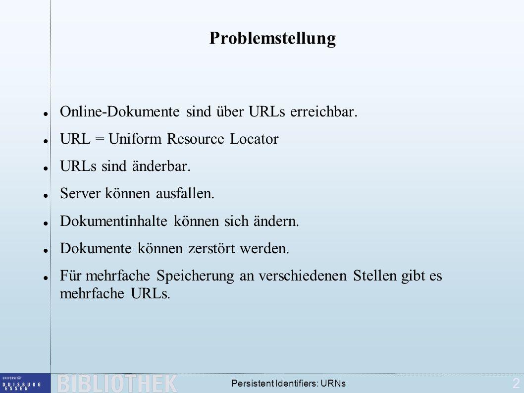 2 Persistent Identifiers: URNs Problemstellung Online-Dokumente sind über URLs erreichbar. URL = Uniform Resource Locator URLs sind änderbar. Server k