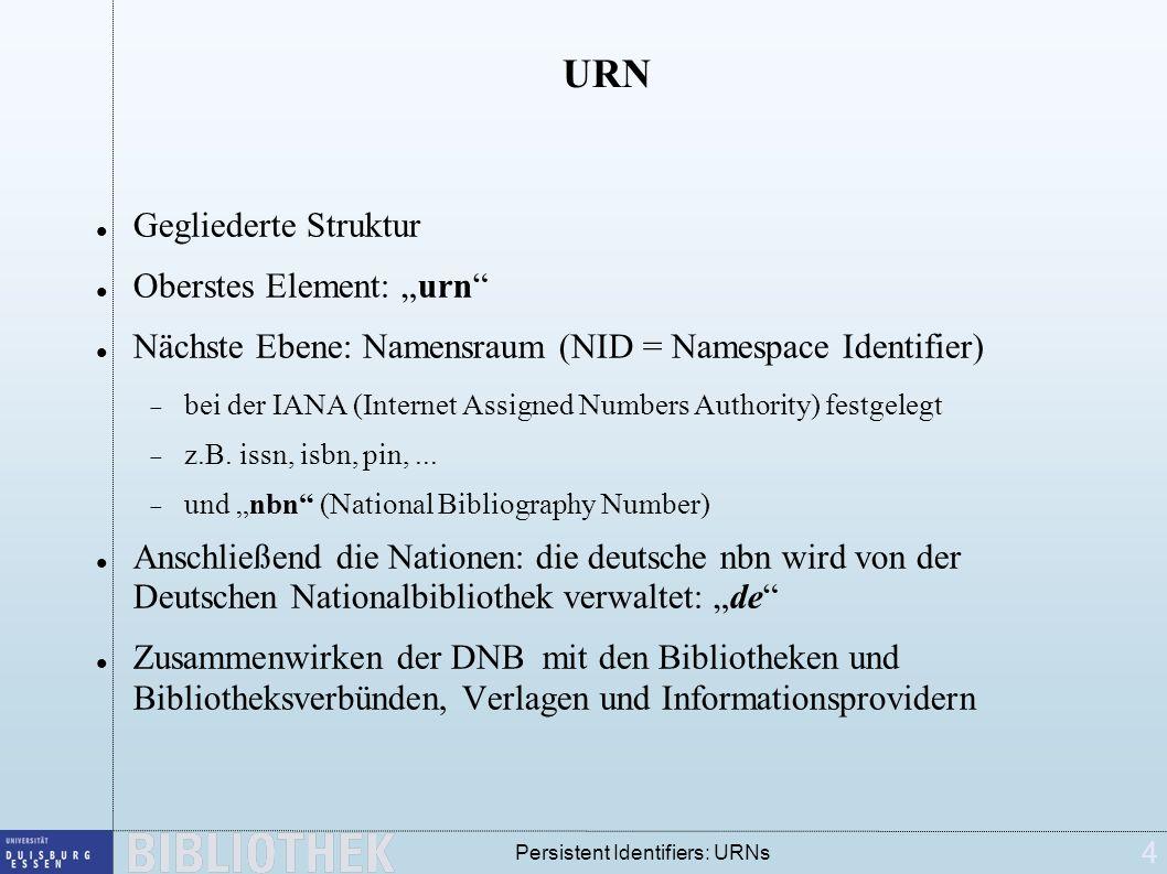 4 Persistent Identifiers: URNs URN Gegliederte Struktur Oberstes Element: urn Nächste Ebene: Namensraum (NID = Namespace Identifier) bei der IANA (Int