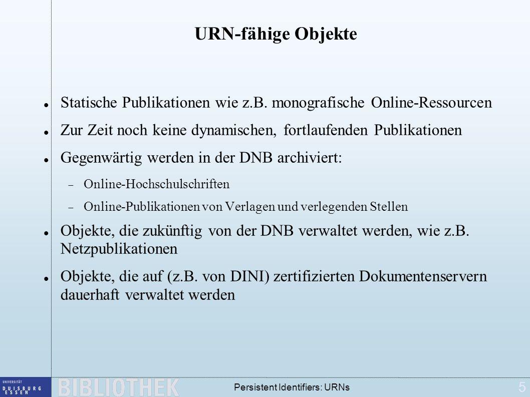 5 Persistent Identifiers: URNs URN-fähige Objekte Statische Publikationen wie z.B. monografische Online-Ressourcen Zur Zeit noch keine dynamischen, fo