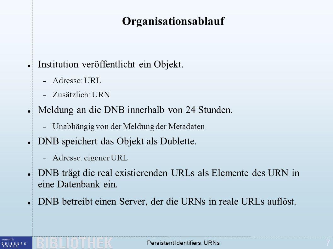 7 Persistent Identifiers: URNs Organisationsablauf Institution veröffentlicht ein Objekt. Adresse: URL Zusätzlich: URN Meldung an die DNB innerhalb vo