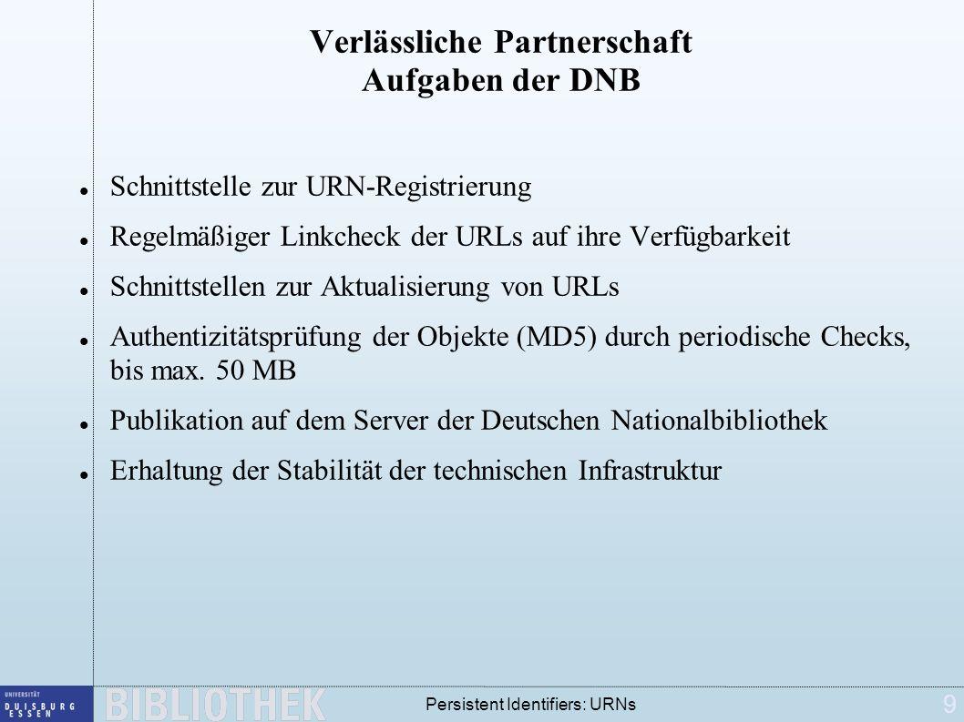 9 Persistent Identifiers: URNs Verlässliche Partnerschaft Aufgaben der DNB Schnittstelle zur URN-Registrierung Regelmäßiger Linkcheck der URLs auf ihr