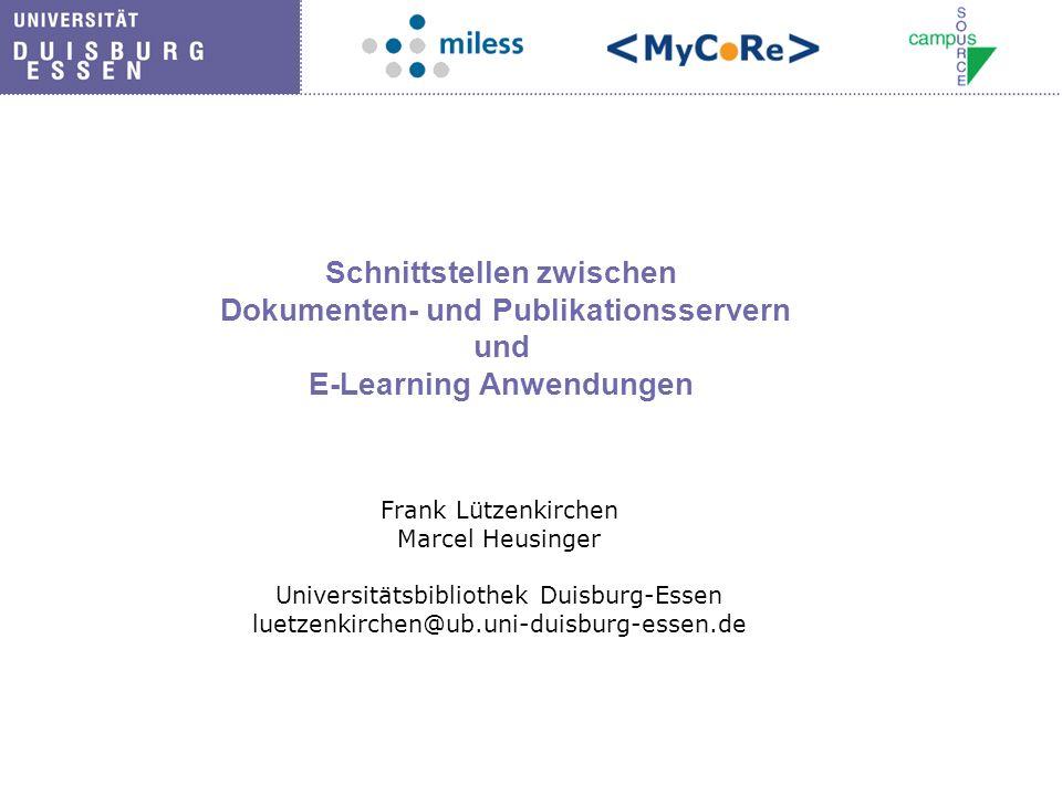Schnittstellen zwischen Dokumenten- und Publikationsservern und E-Learning Anwendungen Frank Lützenkirchen Marcel Heusinger Universitätsbibliothek Dui