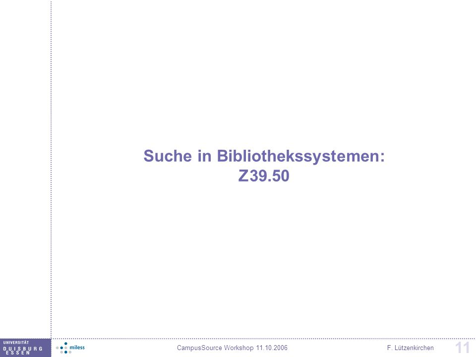CampusSource Workshop 11.10.2006F. Lützenkirchen 11 Suche in Bibliothekssystemen: Z39.50