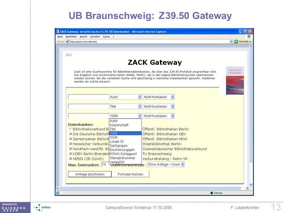 CampusSource Workshop 11.10.2006F. Lützenkirchen 13 UB Braunschweig: Z39.50 Gateway