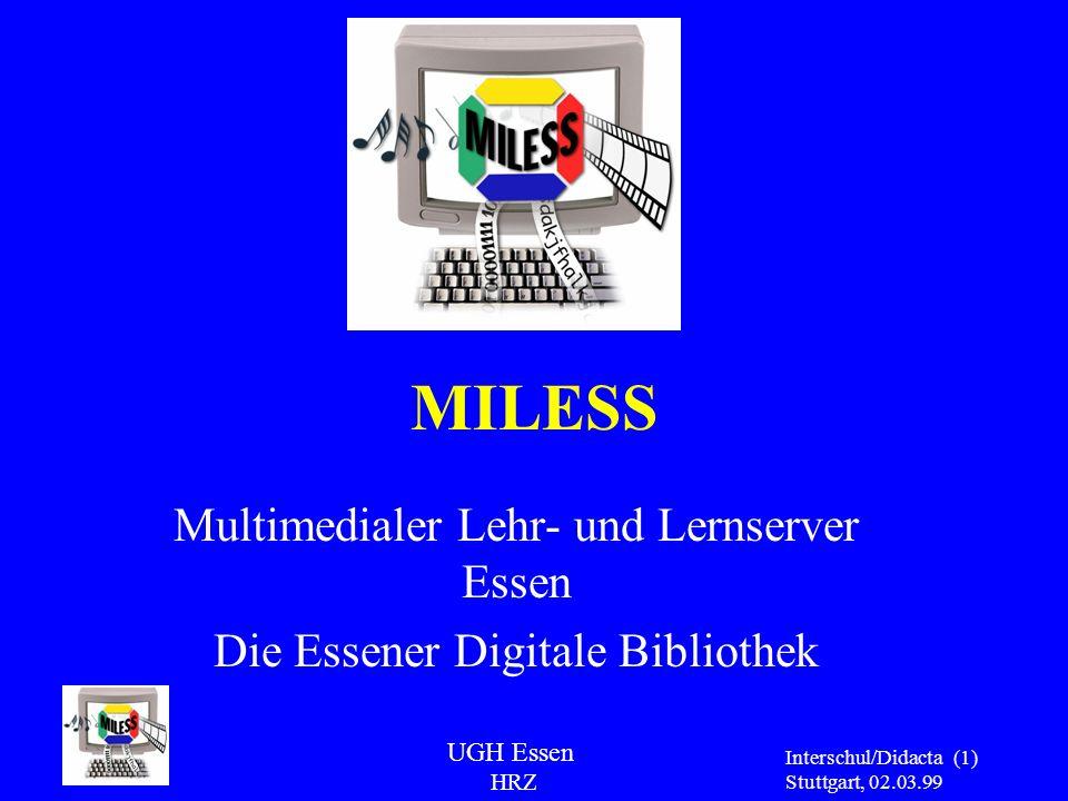 UGH Essen HRZ Interschul/Didacta Stuttgart, 02.03.99 (1) MILESS Multimedialer Lehr- und Lernserver Essen Die Essener Digitale Bibliothek