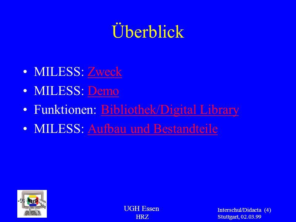 UGH Essen HRZ Interschul/Didacta Stuttgart, 02.03.99 (15) MILESS Persistency Layer (Java-Klassenbibliothek): MILESS Daten-Objekte erzeugen, lesen, ändern, löschen, suchen IBM Digital Library API (C, C++, ActiveX, Java) Library Server: Metadaten (Titel, Autor,...) Video Server: Audio/Video -Daten (MPEG,...) Text Search Server: Volltext-Suche (Textindizes) ADSM Server: Langzeit- Archivierung Object Server: Dateien (PS, PDF,...), zentral / dezentral MILESS Data Model Layer (Java-Klassenbibliothek): Dokumente, Person, Derivate,...