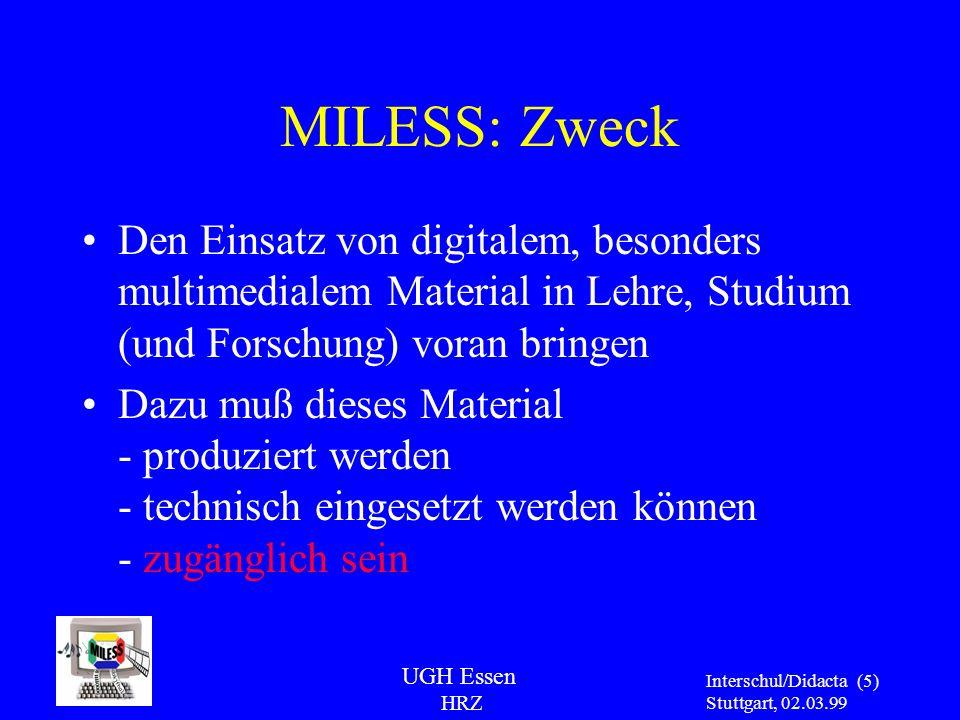 UGH Essen HRZ Interschul/Didacta Stuttgart, 02.03.99 (5) MILESS: Zweck Den Einsatz von digitalem, besonders multimedialem Material in Lehre, Studium (