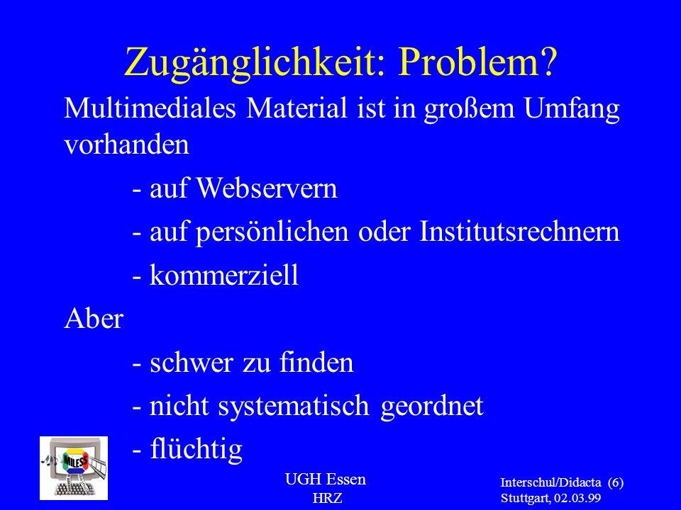 UGH Essen HRZ Interschul/Didacta Stuttgart, 02.03.99 (6) Multimediales Material ist in großem Umfang vorhanden - auf Webservern - auf persönlichen ode