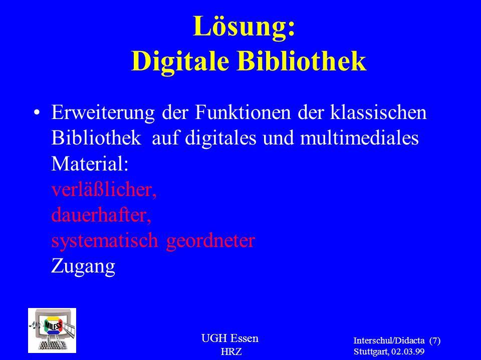 UGH Essen HRZ Interschul/Didacta Stuttgart, 02.03.99 (7) Lösung: Digitale Bibliothek Erweiterung der Funktionen der klassischen Bibliothek auf digital