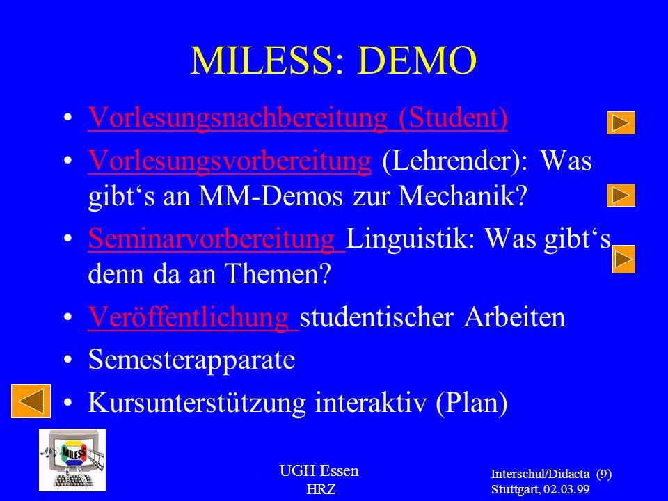 UGH Essen HRZ Interschul/Didacta Stuttgart, 02.03.99 (9) MILESS: DEMO Vorlesungsnachbereitung (Student) Vorlesungsvorbereitung (Lehrender): Was gibts
