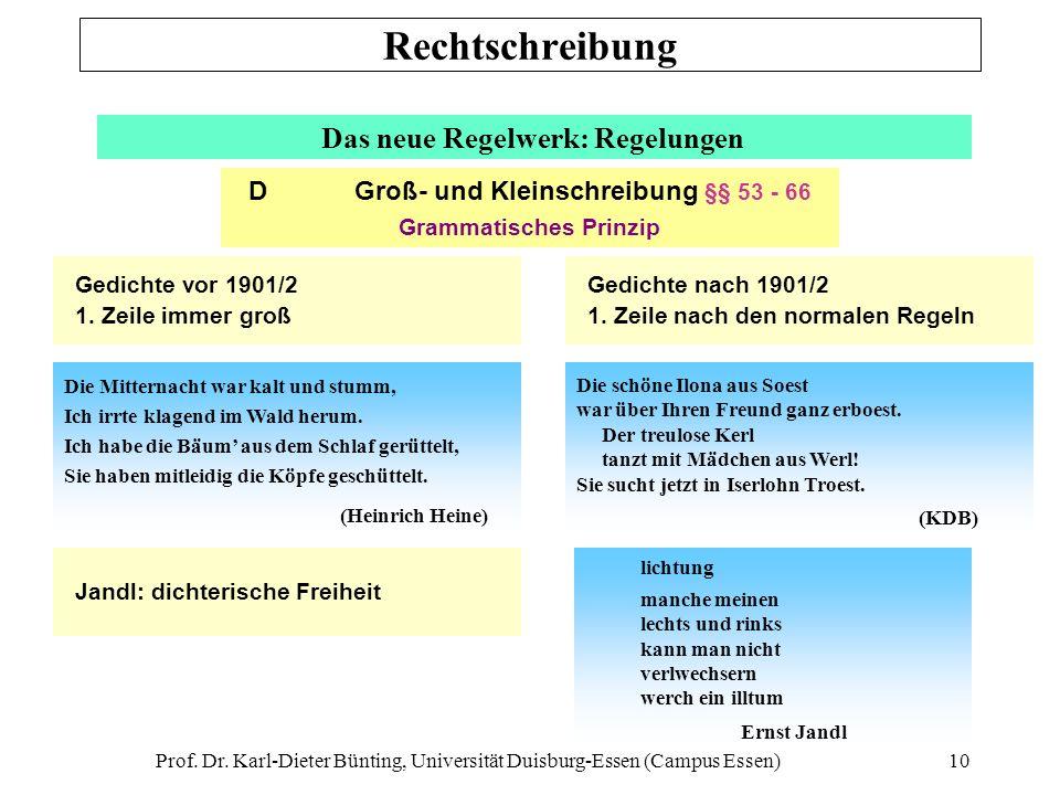 Prof. Dr. Karl-Dieter Bünting, Universität Duisburg-Essen (Campus Essen)10 Das neue Regelwerk: Regelungen Gedichte vor 1901/2 1. Zeile immer groß D Gr