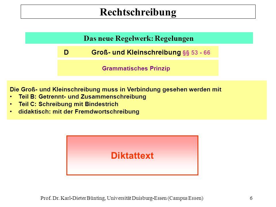 Prof. Dr. Karl-Dieter Bünting, Universität Duisburg-Essen (Campus Essen)6 Rechtschreibung Das neue Regelwerk: Regelungen Die Groß- und Kleinschreibung