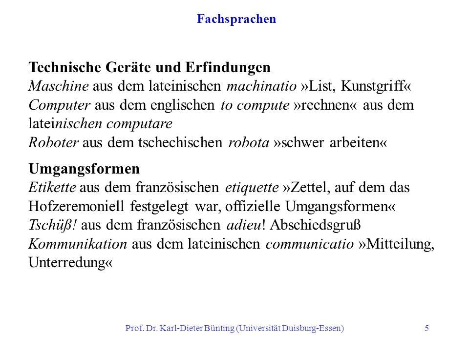 Prof. Dr. Karl-Dieter Bünting (Universität Duisburg-Essen)5 Fachsprachen Technische Geräte und Erfindungen Maschine aus dem lateinischen machinatio »L