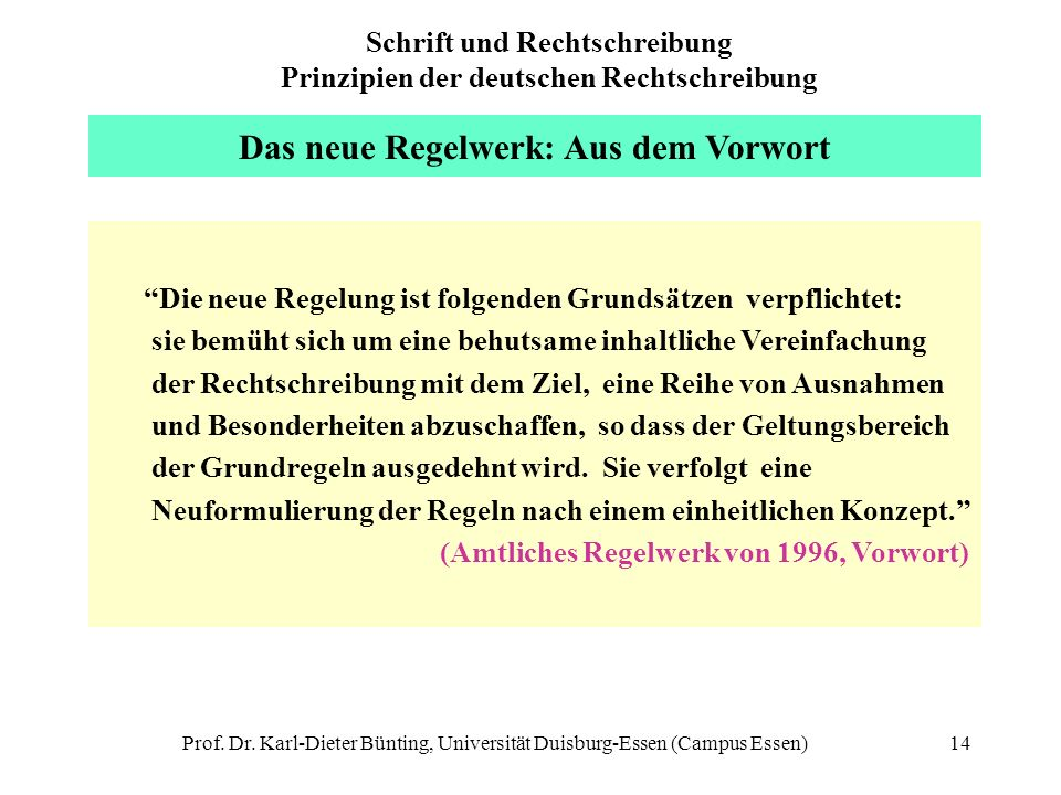 Prof. Dr. Karl-Dieter Bünting, Universität Duisburg-Essen (Campus Essen)14 Das neue Regelwerk: Aus dem Vorwort Die neue Regelung ist folgenden Grundsä