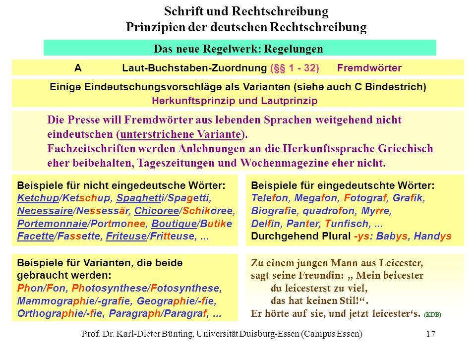 Prof. Dr. Karl-Dieter Bünting, Universität Duisburg-Essen (Campus Essen)17 Das neue Regelwerk: Regelungen Beispiele für nicht eingedeutsche Wörter: Ke