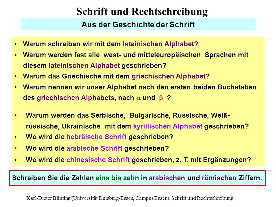 Karl-Dieter Bünting (Universität Duisburg-Essen, Campus Essen): Schrift und Rechtschreibung1 Aus der Geschichte der Schrift Warum schreiben wir mit de