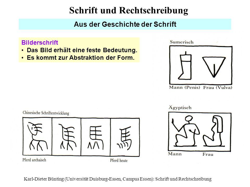 Karl-Dieter Bünting (Universität Duisburg-Essen, Campus Essen): Schrift und Rechtschreibung4 Aus der Geschichte der Schrift Bilderschrift Das Bild erh