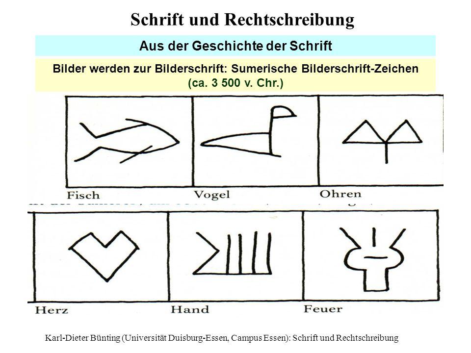 Karl-Dieter Bünting (Universität Duisburg-Essen, Campus Essen): Schrift und Rechtschreibung7 Aus der Geschichte der Schrift Bilder werden zur Bildersc