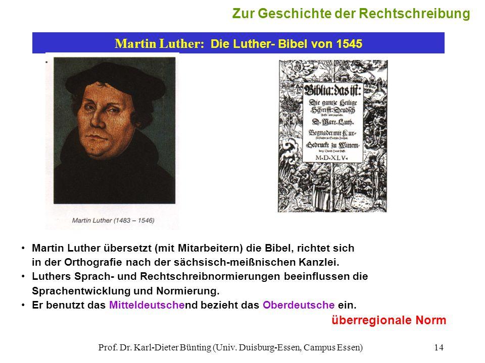Prof. Dr. Karl-Dieter Bünting (Univ. Duisburg-Essen, Campus Essen)14 Martin Luther: Die Luther- Bibel von 1545 Martin Luther übersetzt (mit Mitarbeite