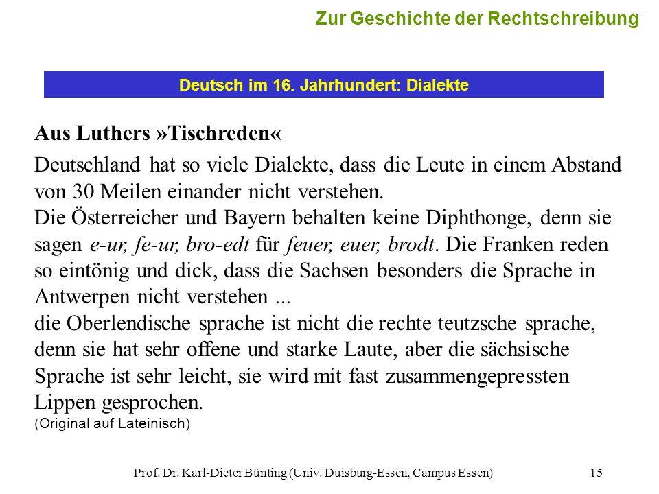 Prof. Dr. Karl-Dieter Bünting (Univ. Duisburg-Essen, Campus Essen)15 Deutsch im 16. Jahrhundert: Dialekte Aus Luthers »Tischreden« Deutschland hat so