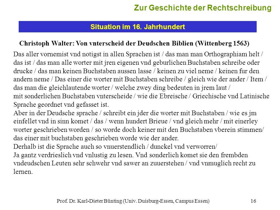 Prof. Dr. Karl-Dieter Bünting (Univ. Duisburg-Essen, Campus Essen)16 Situation im 16. Jahrhundert Christoph Walter: Von vnterscheid der Deudschen Bibl