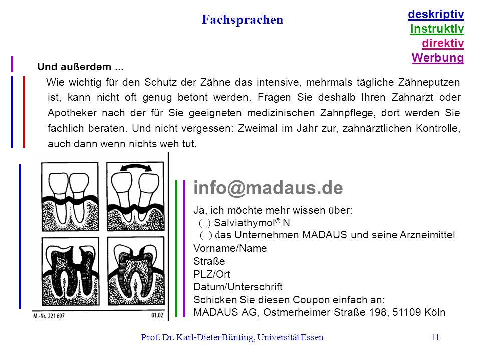 Prof. Dr. Karl-Dieter Bünting, Universität Essen11 Und außerdem... Wie wichtig für den Schutz der Zähne das intensive, mehrmals tägliche Zähneputzen i