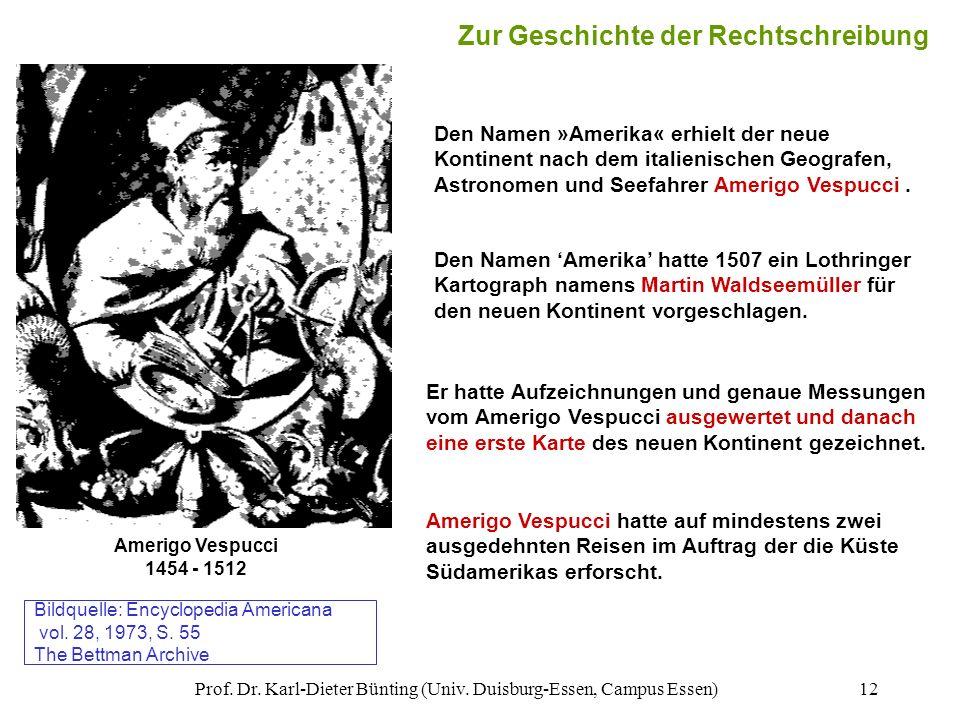 Prof. Dr. Karl-Dieter Bünting (Univ. Duisburg-Essen, Campus Essen)12 Zur Geschichte der Rechtschreibung Den Namen »Amerika« erhielt der neue Kontinent