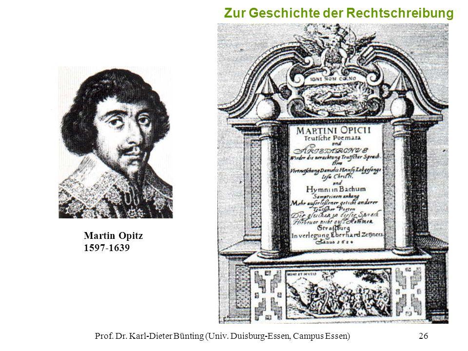 Prof. Dr. Karl-Dieter Bünting (Univ. Duisburg-Essen, Campus Essen)26 Martin Opitz 1597-1639 Zur Geschichte der Rechtschreibung
