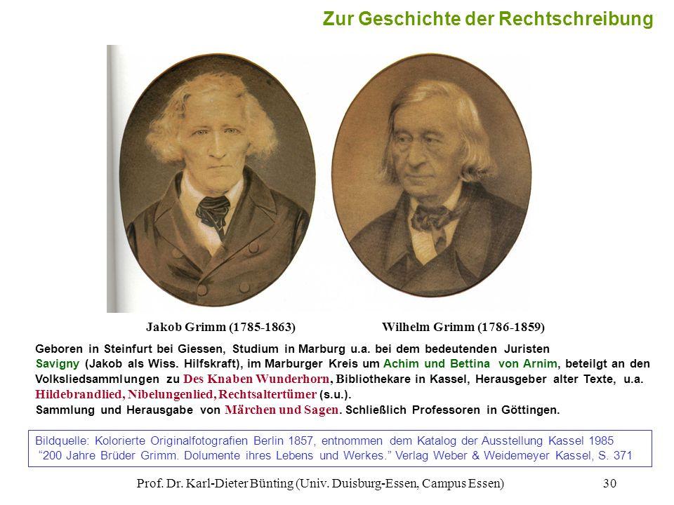 Prof. Dr. Karl-Dieter Bünting (Univ. Duisburg-Essen, Campus Essen)30 Jakob Grimm (1785-1863)Wilhelm Grimm (1786-1859) Geboren in Steinfurt bei Giessen