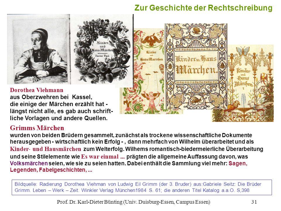 Prof. Dr. Karl-Dieter Bünting (Univ. Duisburg-Essen, Campus Essen)31 Grimms Märchen wurden von beiden Brüdern gesammelt, zunächst als trockene wissens
