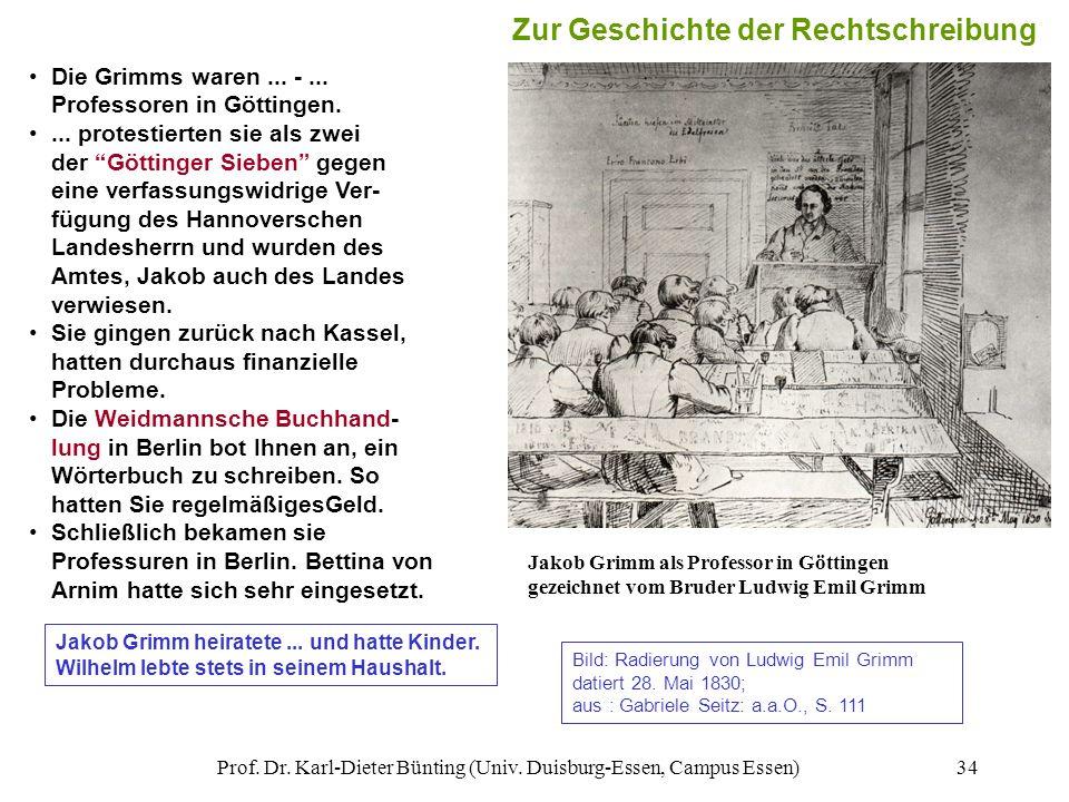 Prof. Dr. Karl-Dieter Bünting (Univ. Duisburg-Essen, Campus Essen)34 Die Grimms waren... -... Professoren in Göttingen.... protestierten sie als zwei
