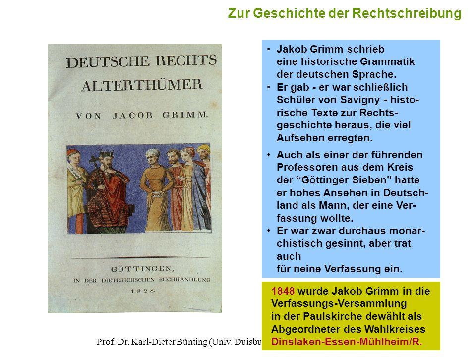 Prof. Dr. Karl-Dieter Bünting (Univ. Duisburg-Essen, Campus Essen)35 Jakob Grimm schrieb eine historische Grammatik der deutschen Sprache. Er gab - er