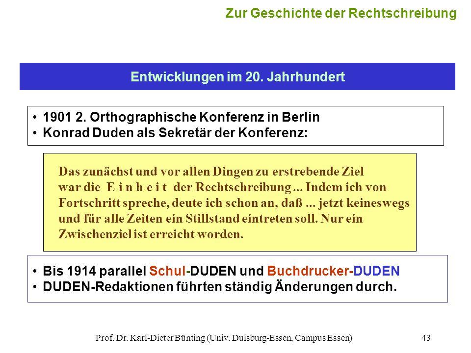 Prof. Dr. Karl-Dieter Bünting (Univ. Duisburg-Essen, Campus Essen)43 Entwicklungen im 20. Jahrhundert 1901 2. Orthographische Konferenz in Berlin Konr