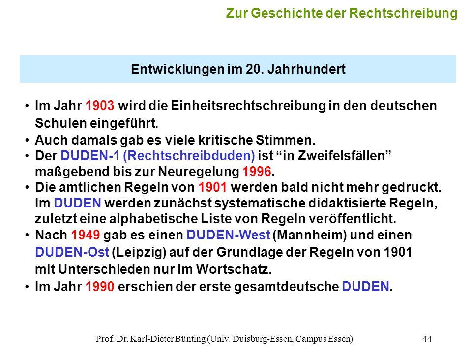 Prof. Dr. Karl-Dieter Bünting (Univ. Duisburg-Essen, Campus Essen)44 Entwicklungen im 20. Jahrhundert Im Jahr 1903 wird die Einheitsrechtschreibung in