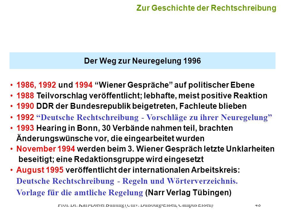 Prof. Dr. Karl-Dieter Bünting (Univ. Duisburg-Essen, Campus Essen)48 Der Weg zur Neuregelung 1996 1986, 1992 und 1994 Wiener Gespräche auf politischer