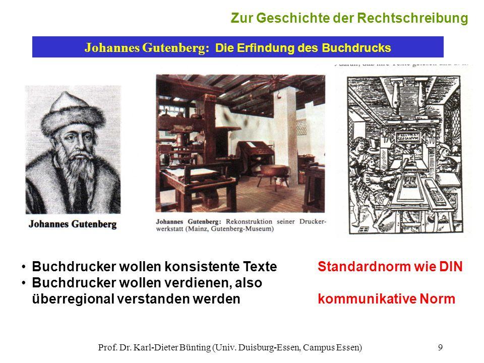 Prof. Dr. Karl-Dieter Bünting (Univ. Duisburg-Essen, Campus Essen)9 Johannes Gutenberg: Die Erfindung des Buchdrucks Buchdrucker wollen konsistente Te