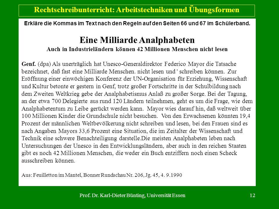 Prof. Dr. Karl-Dieter Bünting, Universität Essen12 Rechtschreibunterricht: Arbeitstechniken und Übungsformen Erkläre die Kommas im Text nach den Regel