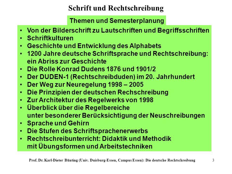 Prof. Dr. Karl-Dieter Bünting (Univ. Duisburg-Essen, Campus Essen): Die deutsche Rechtschreibung3 Themen und Semesterplanung Schrift und Rechtschreibu