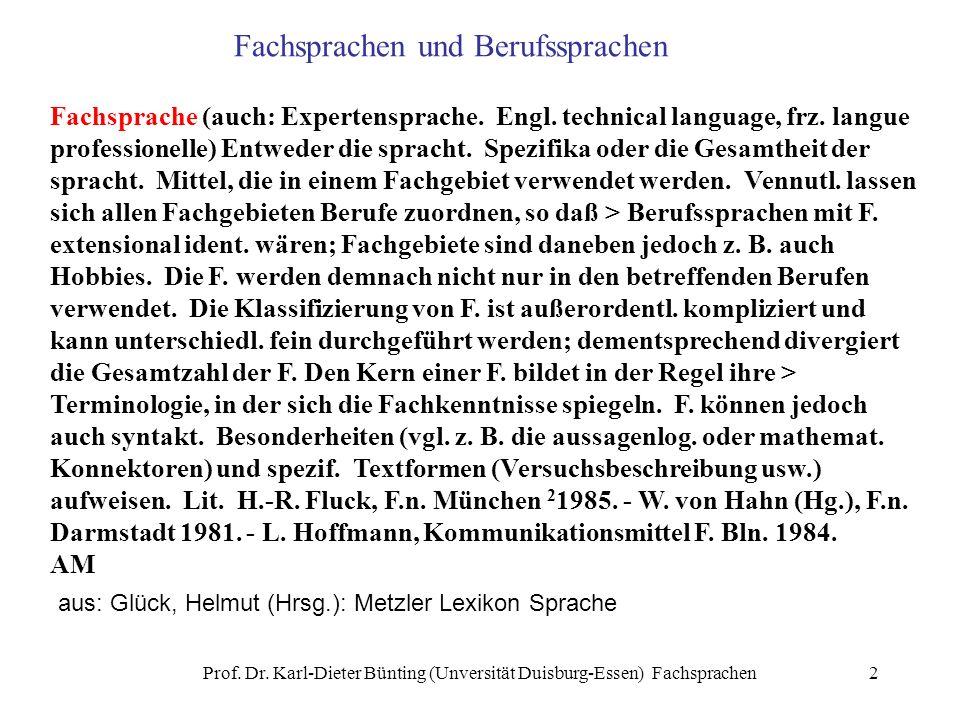 Prof. Dr. Karl-Dieter Bünting (Unversität Duisburg-Essen) Fachsprachen2 Fachsprache (auch: Expertensprache. Engl. technical language, frz. langue prof