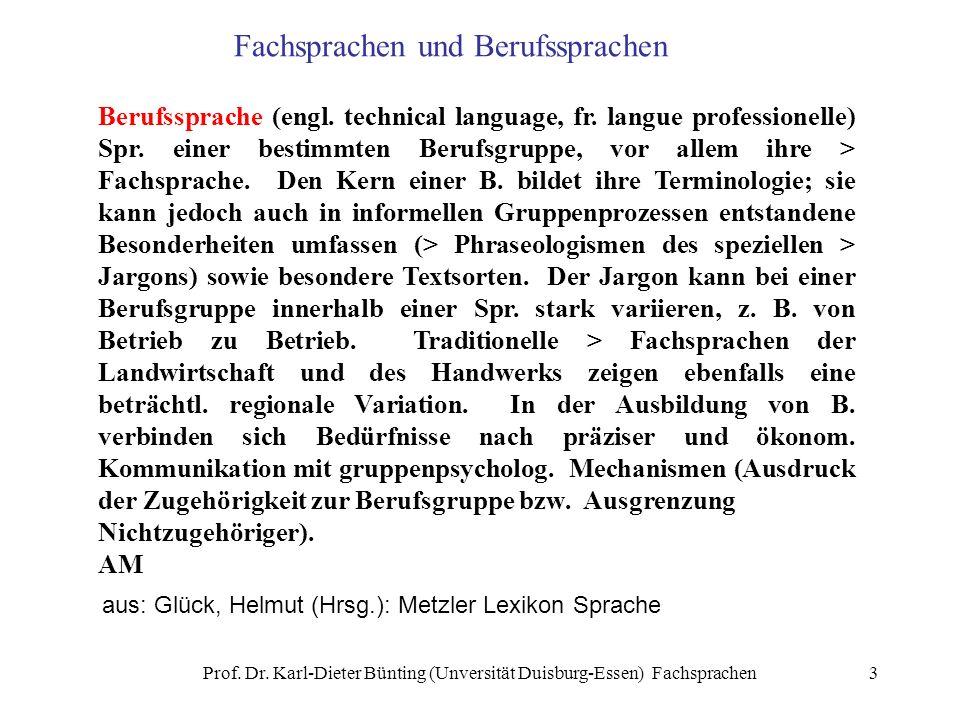 Prof. Dr. Karl-Dieter Bünting (Unversität Duisburg-Essen) Fachsprachen3 Berufssprache (engl. technical language, fr. langue professionelle) Spr. einer