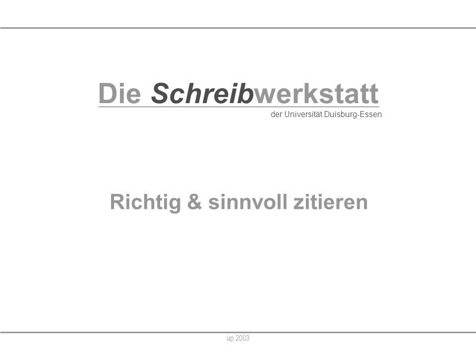up 2003 Richtig & sinnvoll zitieren Die Schreibwerkstatt der Universität Duisburg-Essen