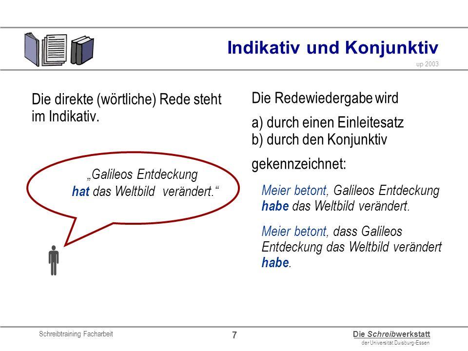 Schreibtraining Facharbeit Die Schreibwerkstatt der Universität Duisburg-Essen up 2003 7 Indikativ und Konjunktiv Die direkte (wörtliche) Rede steht i