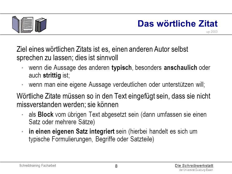 Schreibtraining Facharbeit Die Schreibwerkstatt der Universität Duisburg-Essen up 2003 8 Das wörtliche Zitat Ziel eines wörtlichen Zitats ist es, eine