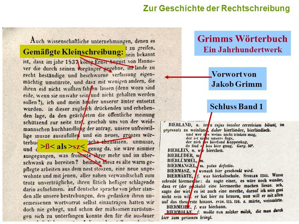11 Grimms Wörterbuch Ein Jahrhundertwerk Vorwort von Jakob Grimm Schluss Band 1 Gemäßgte Kleinschreibung: >ß sz< Zur Geschichte der Rechtschreibung