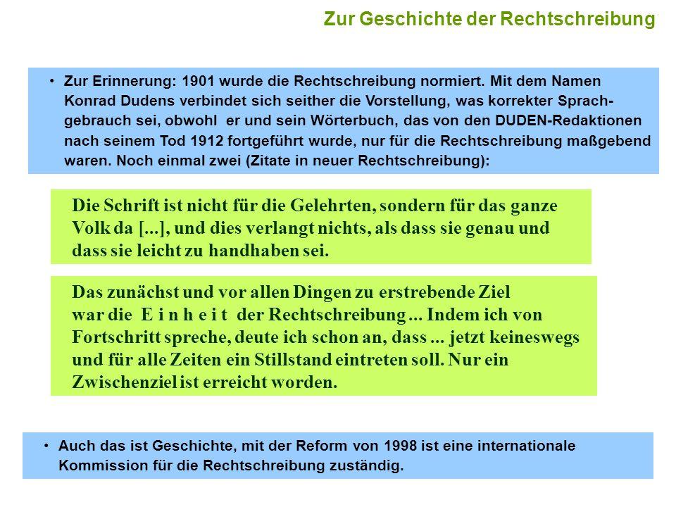 15 Zur Erinnerung: 1901 wurde die Rechtschreibung normiert. Mit dem Namen Konrad Dudens verbindet sich seither die Vorstellung, was korrekter Sprach-