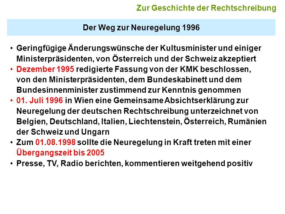 Der Weg zur Neuregelung 1996 Geringfügige Änderungswünsche der Kultusminister und einiger Ministerpräsidenten, von Österreich und der Schweiz akzeptie