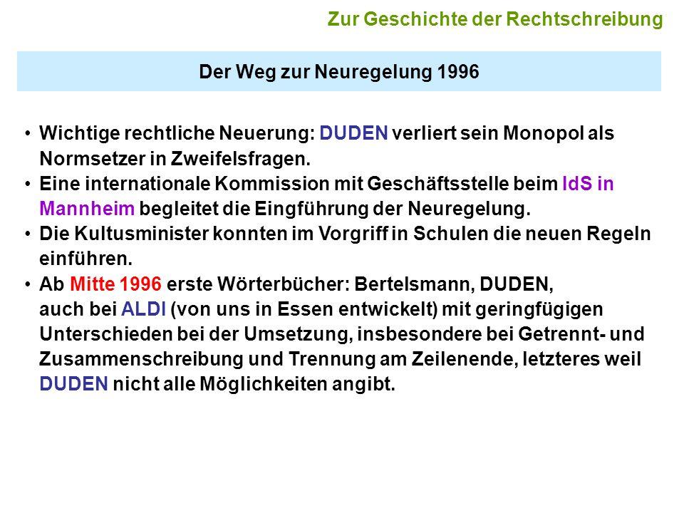 Der Weg zur Neuregelung 1996 Wichtige rechtliche Neuerung: DUDEN verliert sein Monopol als Normsetzer in Zweifelsfragen.